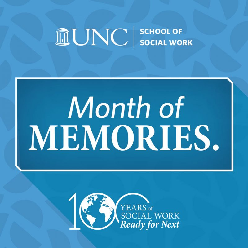 UNC School of Social Work Centennial — Month of Memories.