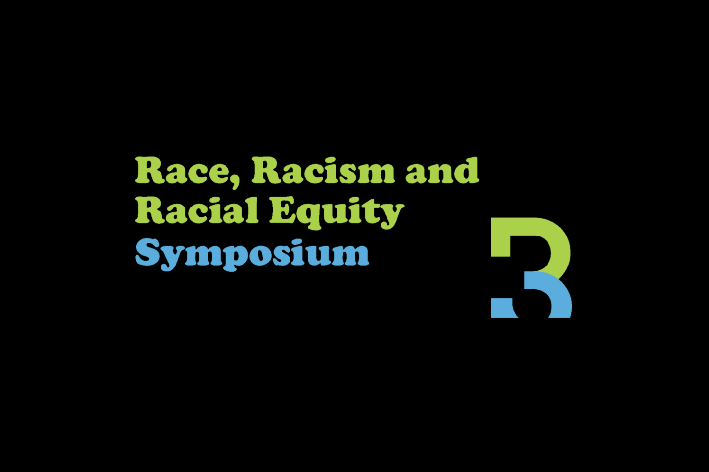 Race, Racism, and Racial Equity (R3) Symposium